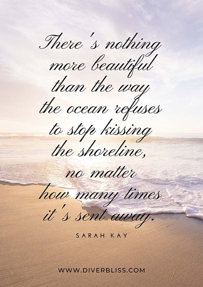 """Ocean Quotes Poster: """"There's nothing more beautiful than the way the ocean refuses to stop kissing the shoreline, no matter how many times it's sent away.""""- Sarah Kay"""