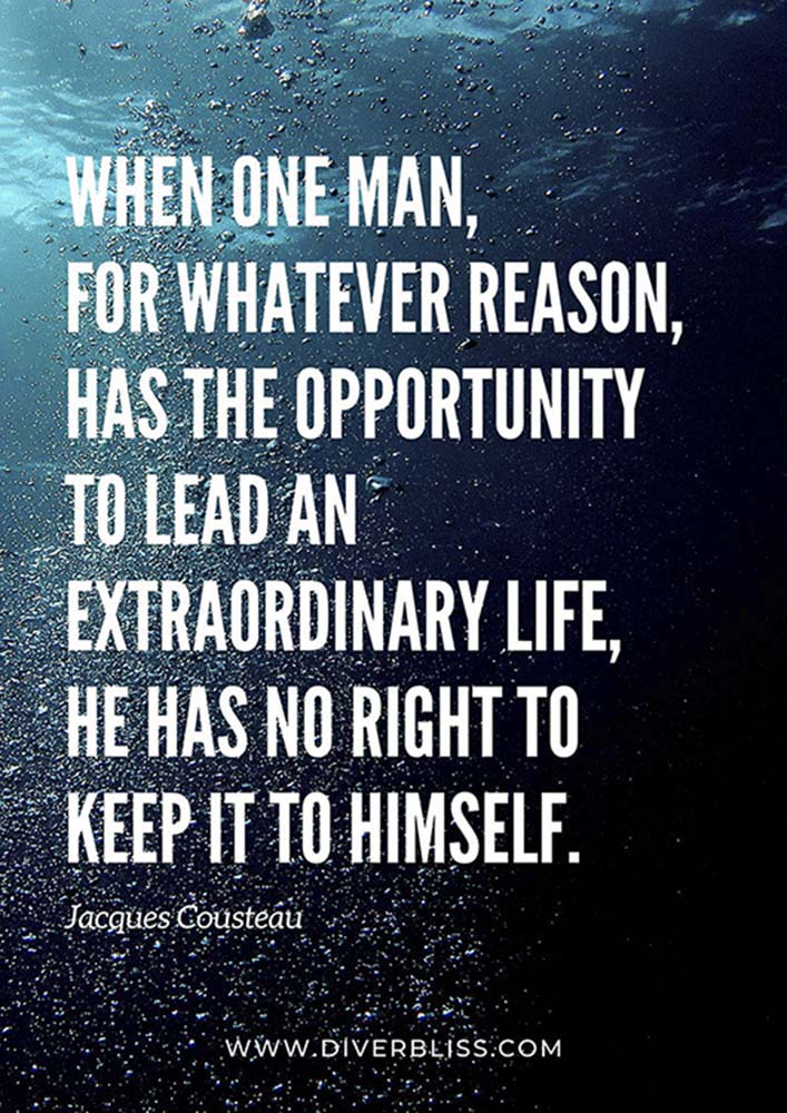 """Diving Quotes Poster: """"When one man, for whatever reason, has the opportunity to lead an extraordinary life, he has no right to keep it to himself.""""- Jacques Cousteau"""