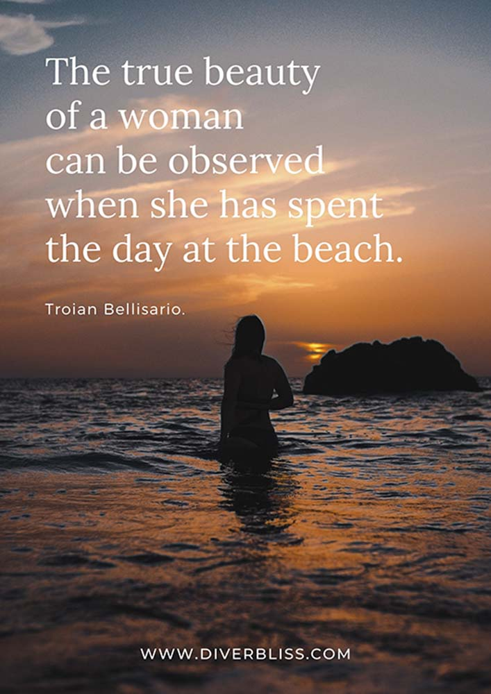 """Beach Quotes Poster: """"The true beauty of a woman can be observed when she has spent the day at the beach.""""- Troian Bellisario."""