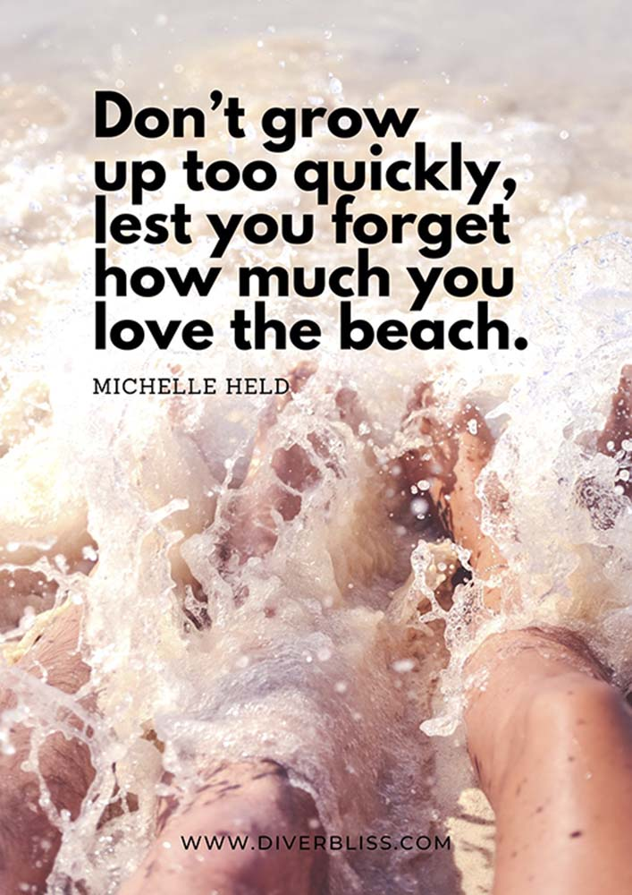 """Beach Quotes Poster: """"Don't grow up too quickly, lest you forget how much you love the beach.""""- Michelle Held"""