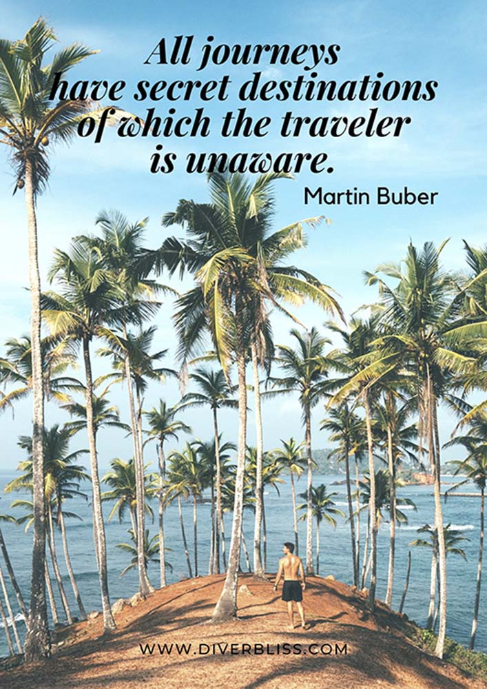 """Travel Quotes Poster: """"All journeys have secret destinations of which the traveler is unaware."""" - Martin Buber"""