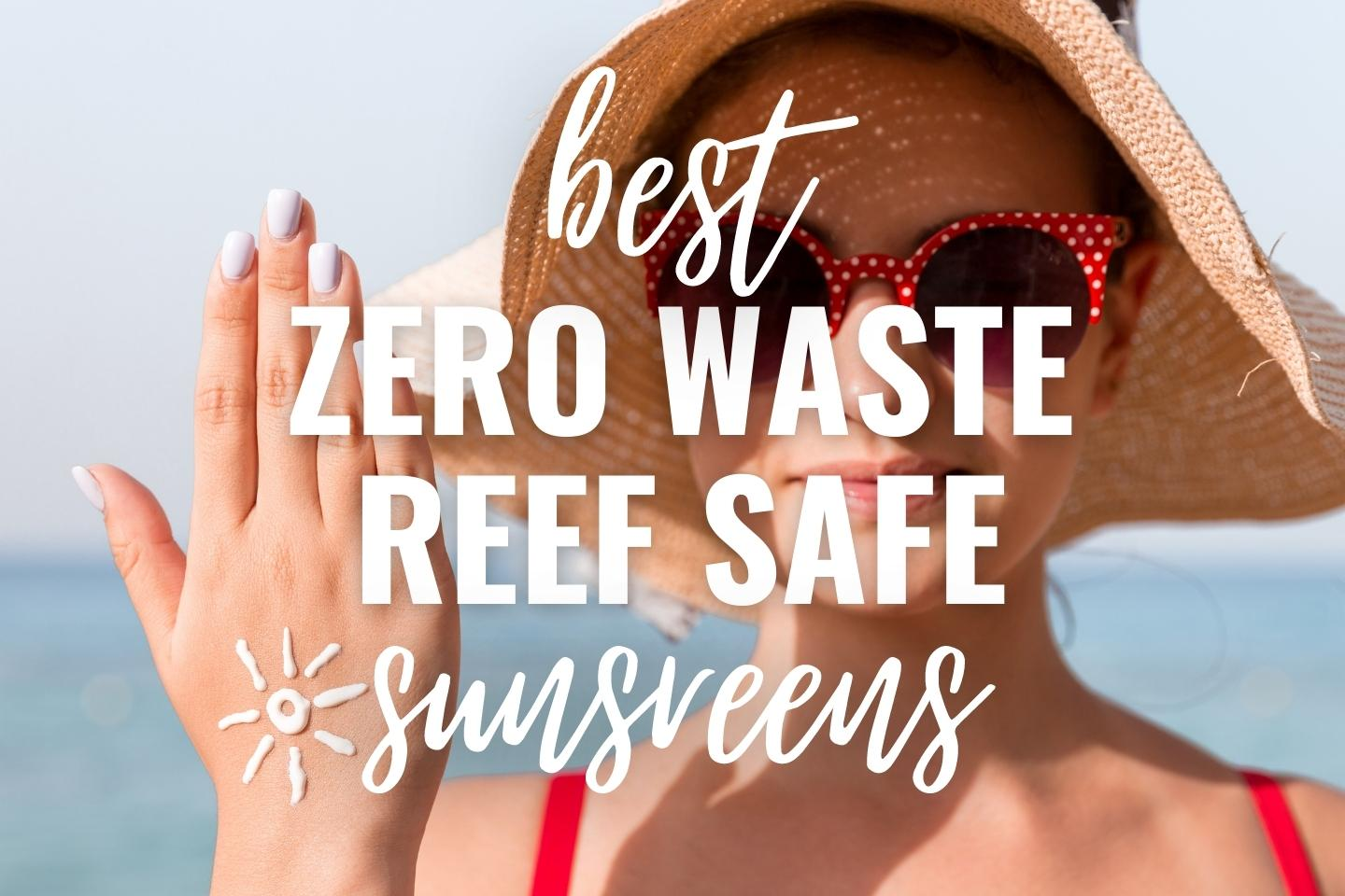 12 Zero Waste Reef Safe Sunscreens That Are Not Toxic to The Ocean