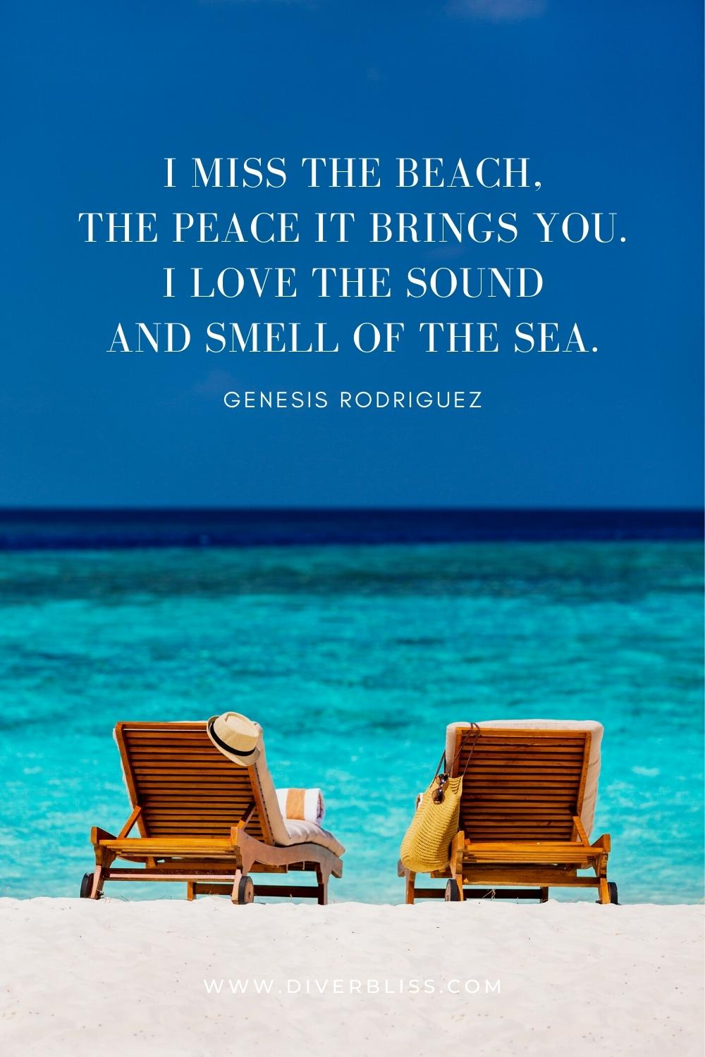 """""""I miss the beach, the peace it brings you. I love the sound and smell of the sea."""" —Genesis Rodriguez"""