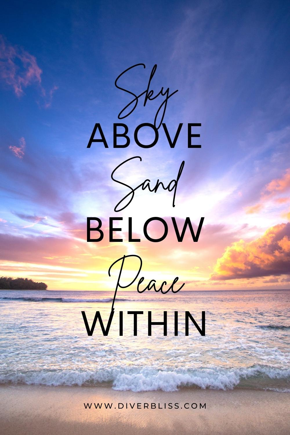 Sky above. Sand below. Peace within.