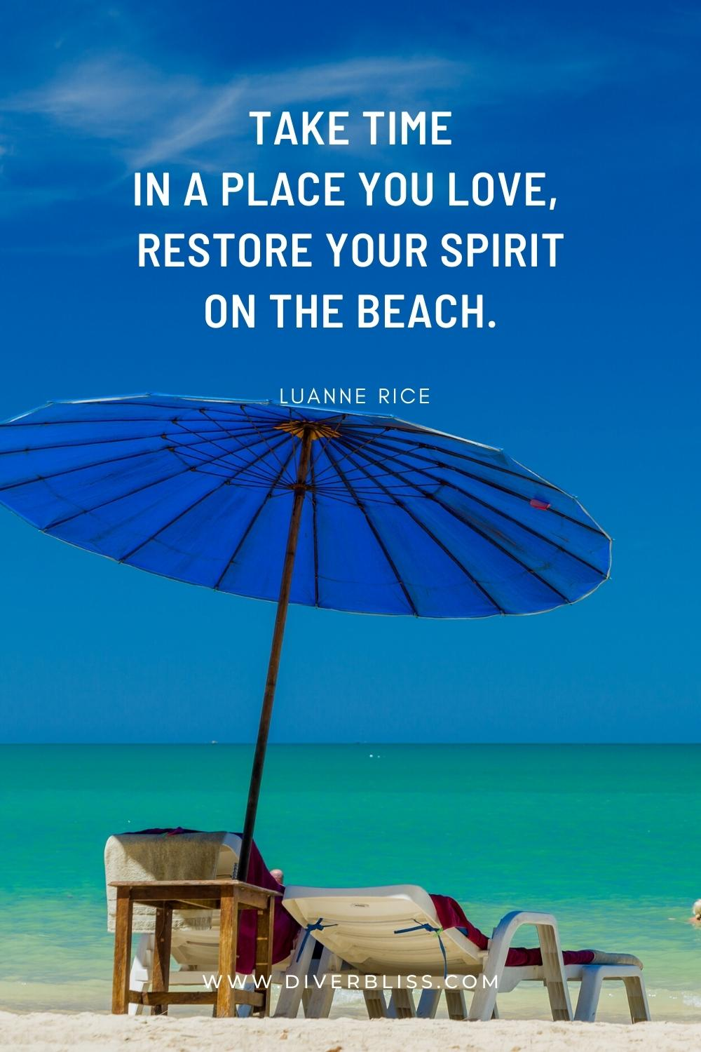 """""""Take time in a place you love, restore your spirit on the beach."""" —Luanne Rice"""