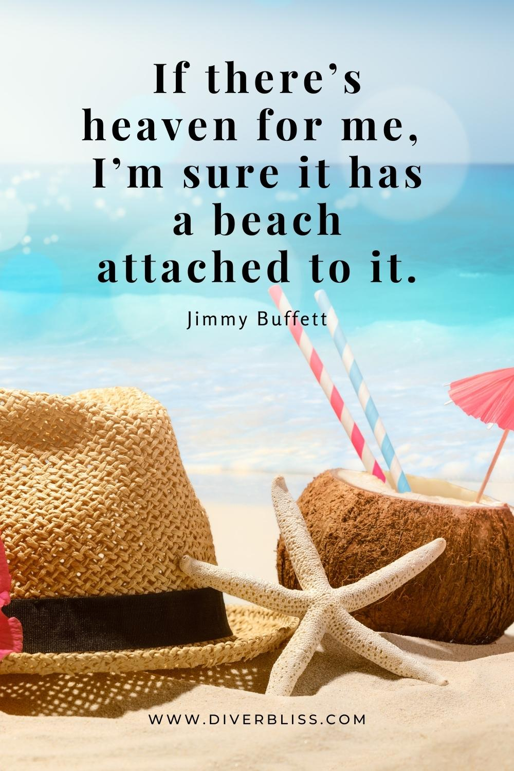 """""""If there's heaven for me, I'm sure it has a beach attached to it."""" —Jimmy Buffett"""