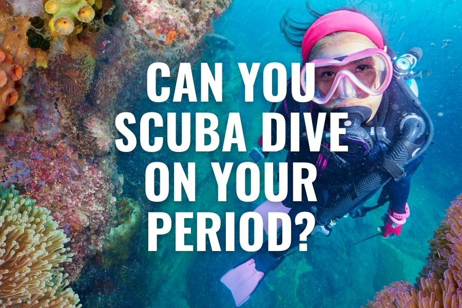 Can you scuba dive on your period?